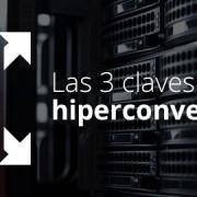 Hiperconvergencia 3 claves