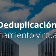 La deduplicacion el almacenamiento virtual eficiente 1