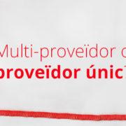 Multi proveidor vs unic